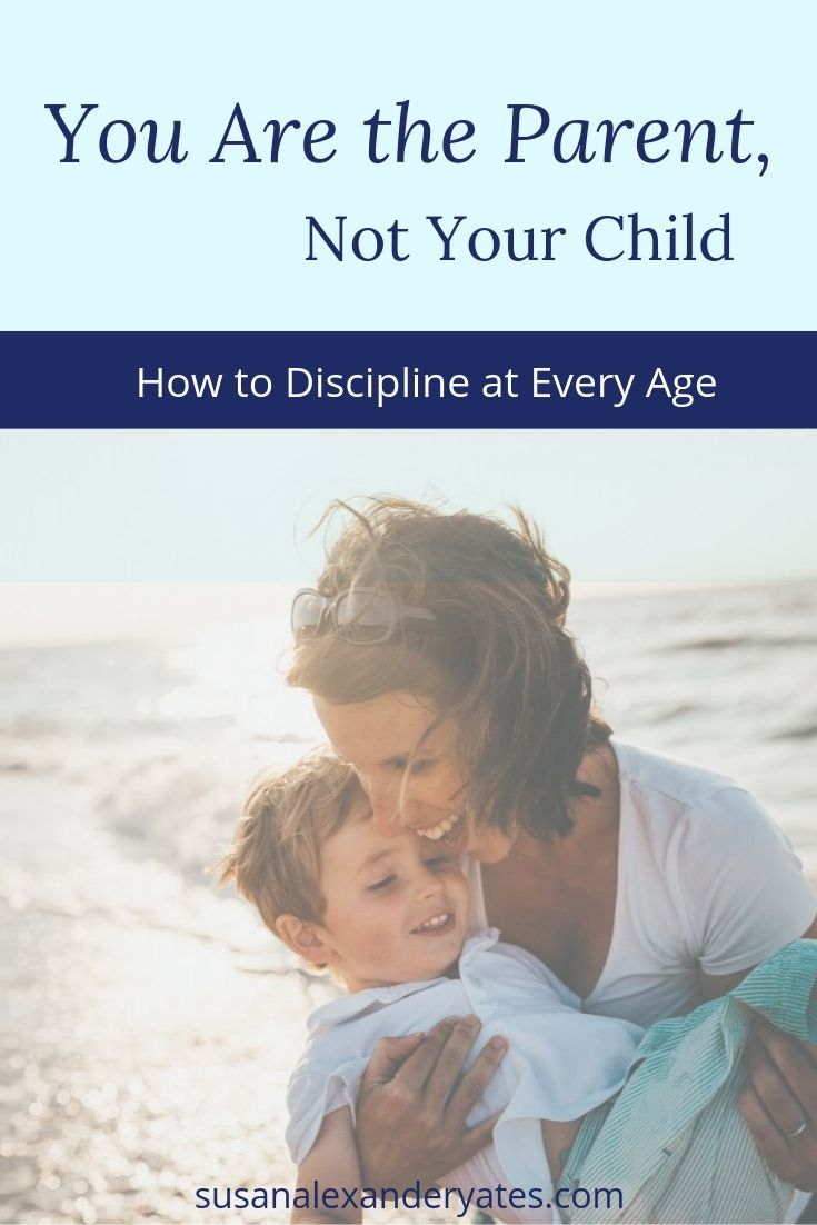 Pinterest Image: You are the parent, not your child. How to discipline at every age.