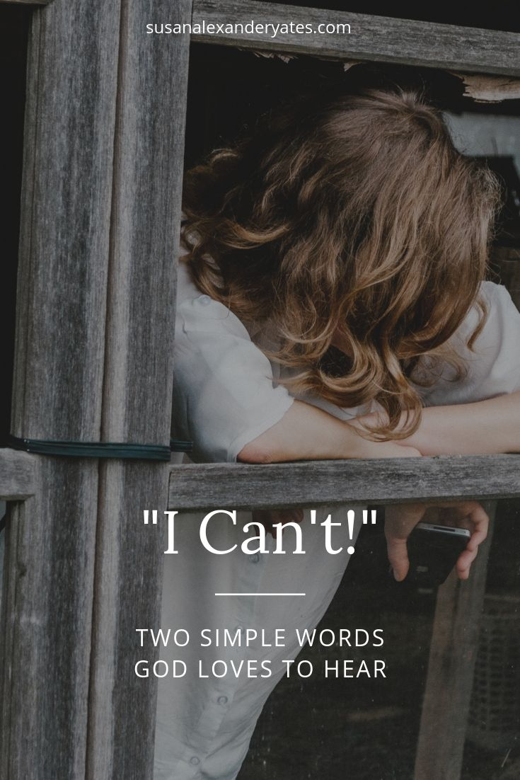"""pinterest image: """"I can't!"""" Two simple words God loves to hear"""