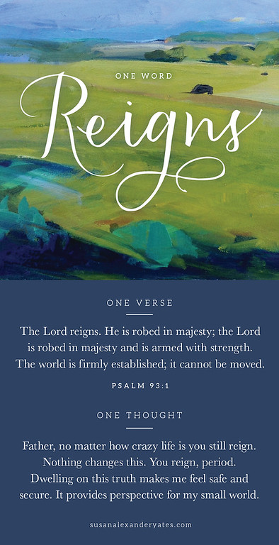 One Word Card: Reigns. Psalm 93:1 The Lord reigns. He is robed in majesty . . .